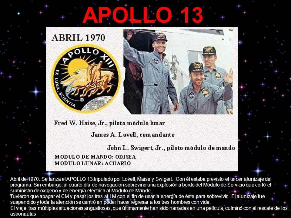 APOLLO 13 Abril de 1970. Se lanza el APOLLO 13 tripulado por Lovell, Maise y Swigert. Con él estaba previsto el tercer alunizaje del programa. Sin emb