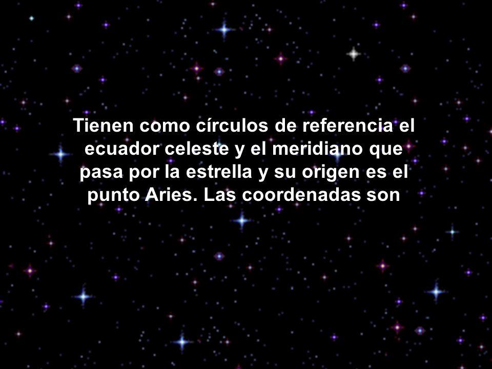 Tienen como círculos de referencia el ecuador celeste y el meridiano que pasa por la estrella y su origen es el punto Aries. Las coordenadas son