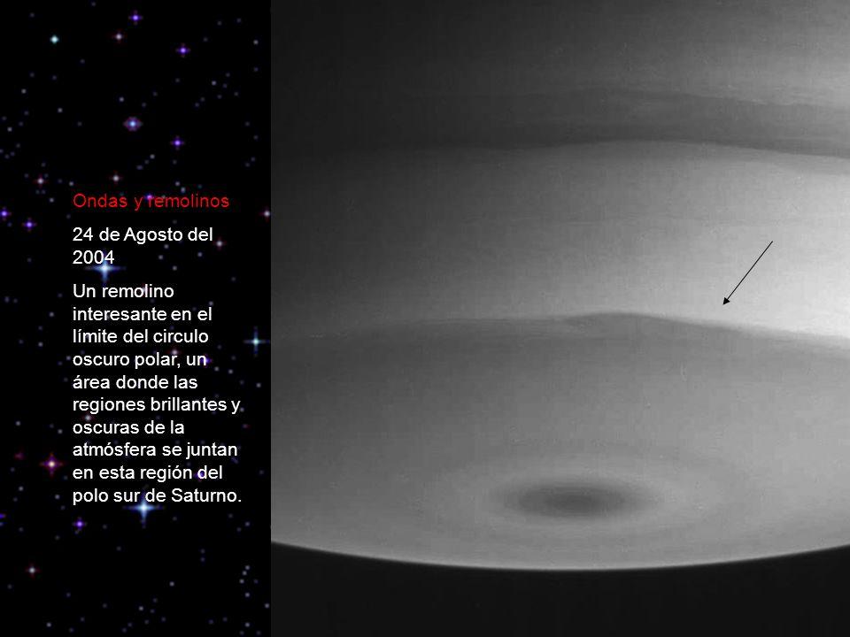 Ondas y remolinos 24 de Agosto del 2004 Un remolino interesante en el límite del circulo oscuro polar, un área donde las regiones brillantes y oscuras de la atmósfera se juntan en esta región del polo sur de Saturno.