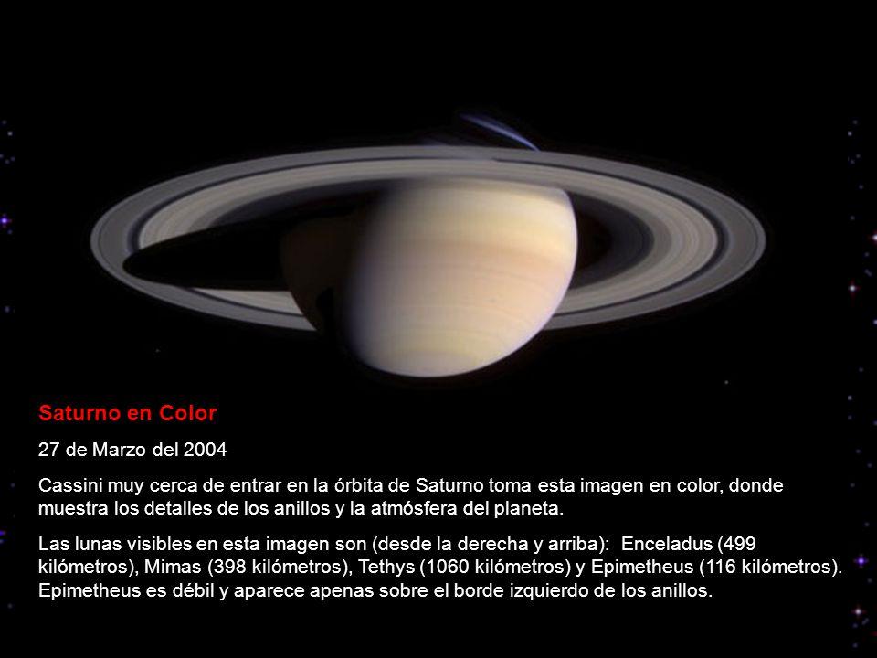Saturno en Color 27 de Marzo del 2004 Cassini muy cerca de entrar en la órbita de Saturno toma esta imagen en color, donde muestra los detalles de los anillos y la atmósfera del planeta.