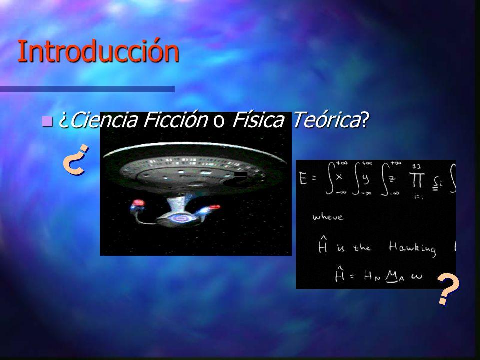 Introducción ¿Ciencia Ficción o Física Teórica? ¿Ciencia Ficción o Física Teórica? ¿ ¿ ? ?