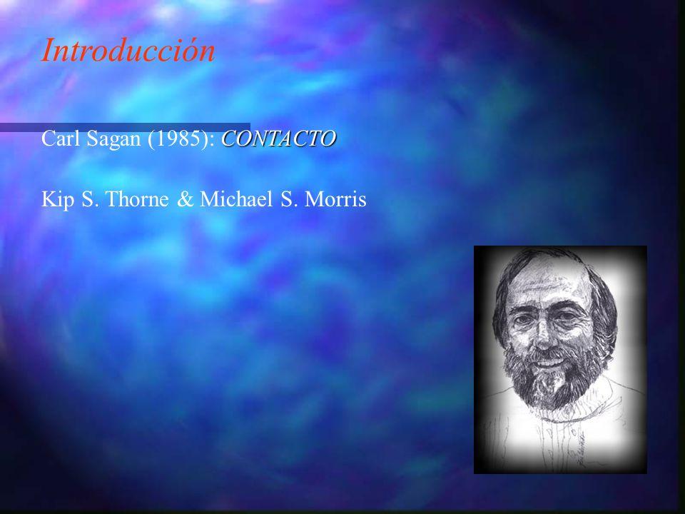 Introducción CONTACTO Carl Sagan (1985): CONTACTO Kip S. Thorne & Michael S. Morris