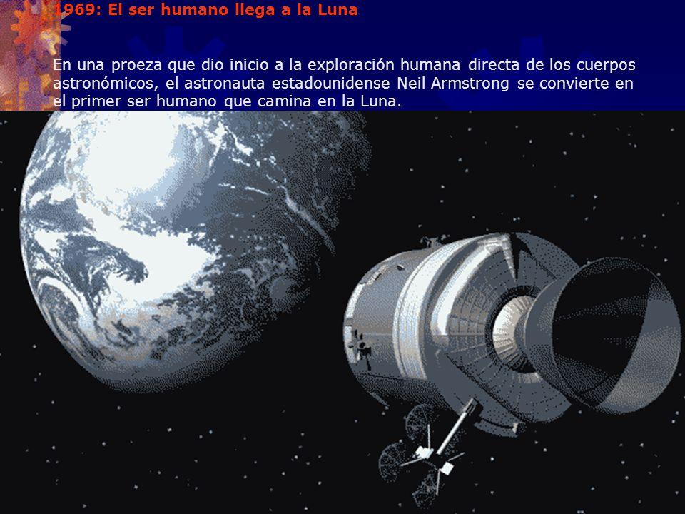 1969: El ser humano llega a la Luna En una proeza que dio inicio a la exploración humana directa de los cuerpos astronómicos, el astronauta estadounid