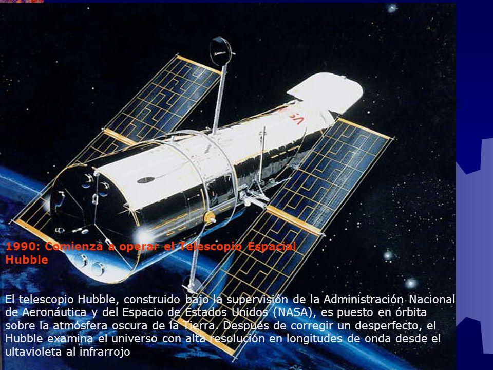 1990: Comienza a operar el Telescopio Espacial Hubble El telescopio Hubble, construido bajo la supervisión de la Administración Nacional de Aeronáutic