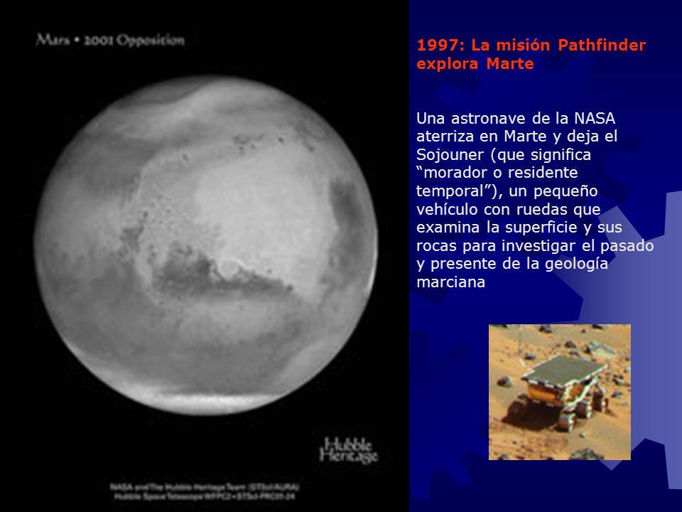 1997: La misión Pathfinder explora Marte Una astronave de la NASA aterriza en Marte y deja el Sojouner (que significa morador o residente temporal), u