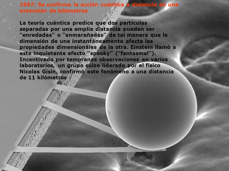 1997: Se confirma la acción cuántica a distancia en una extensión de kilómetros La teoría cuántica predice que dos partículas separadas por una amplia