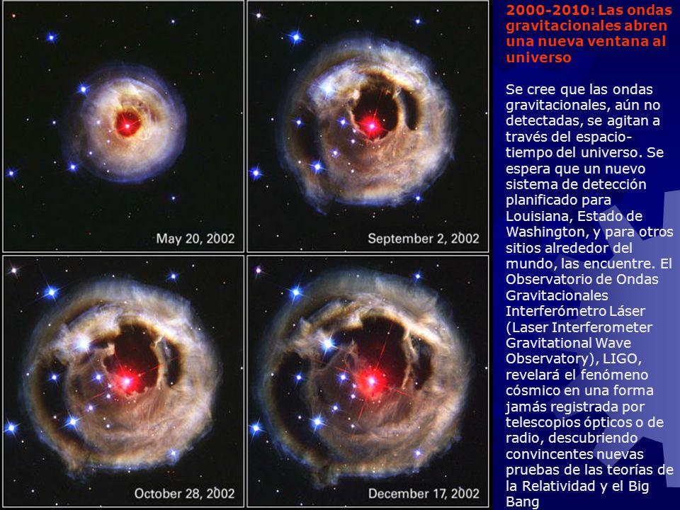 2000-2010: Las ondas gravitacionales abren una nueva ventana al universo Se cree que las ondas gravitacionales, aún no detectadas, se agitan a través