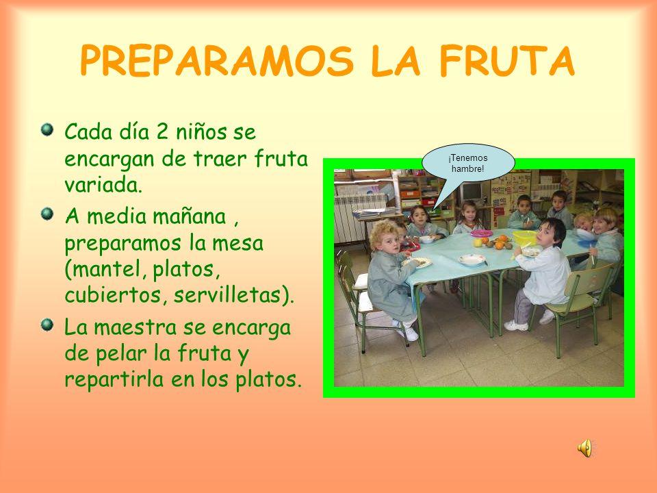 PREPARAMOS LA FRUTA Cada día 2 niños se encargan de traer fruta variada.