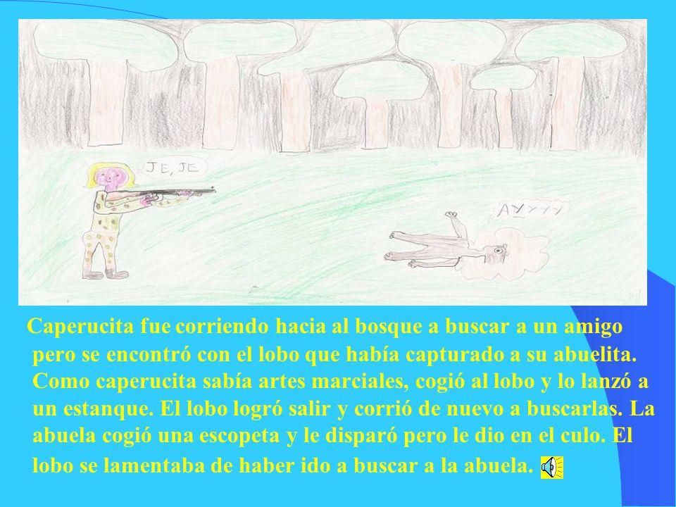 Caperucita fue corriendo hacia al bosque a buscar a un amigo pero se encontró con el lobo que había capturado a su abuelita.