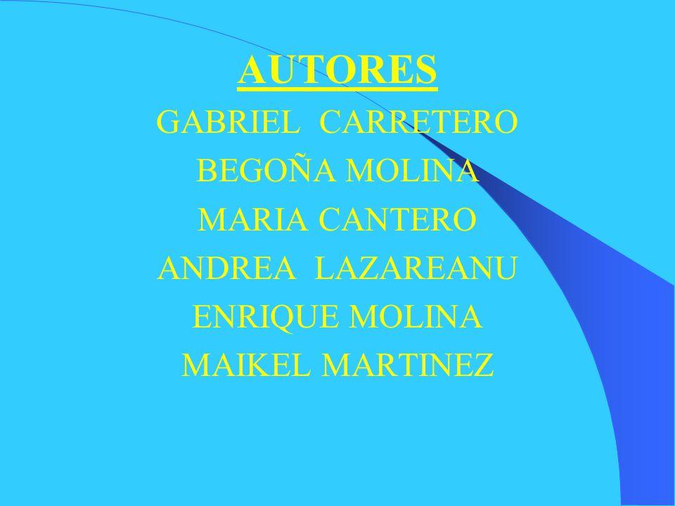 AUTORES GABRIEL CARRETERO BEGOÑA MOLINA MARIA CANTERO ANDREA LAZAREANU ENRIQUE MOLINA MAIKEL MARTINEZ