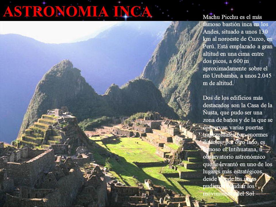 ASTRONOMIA INCA Machu Picchu es el más famoso bastión inca en los Andes, situado a unos 130 km al noroeste de Cuzco, en Perú.