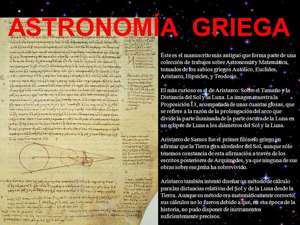 ASTRONOMÍA GRIEGA Éste es el manuscrito más antiguo que forma parte de una colección de trabajos sobre Astronomía y Matemática, tomados de los sabios griegos Autólico, Euclides, Aristarco, Hipsicles, y Teodosio.