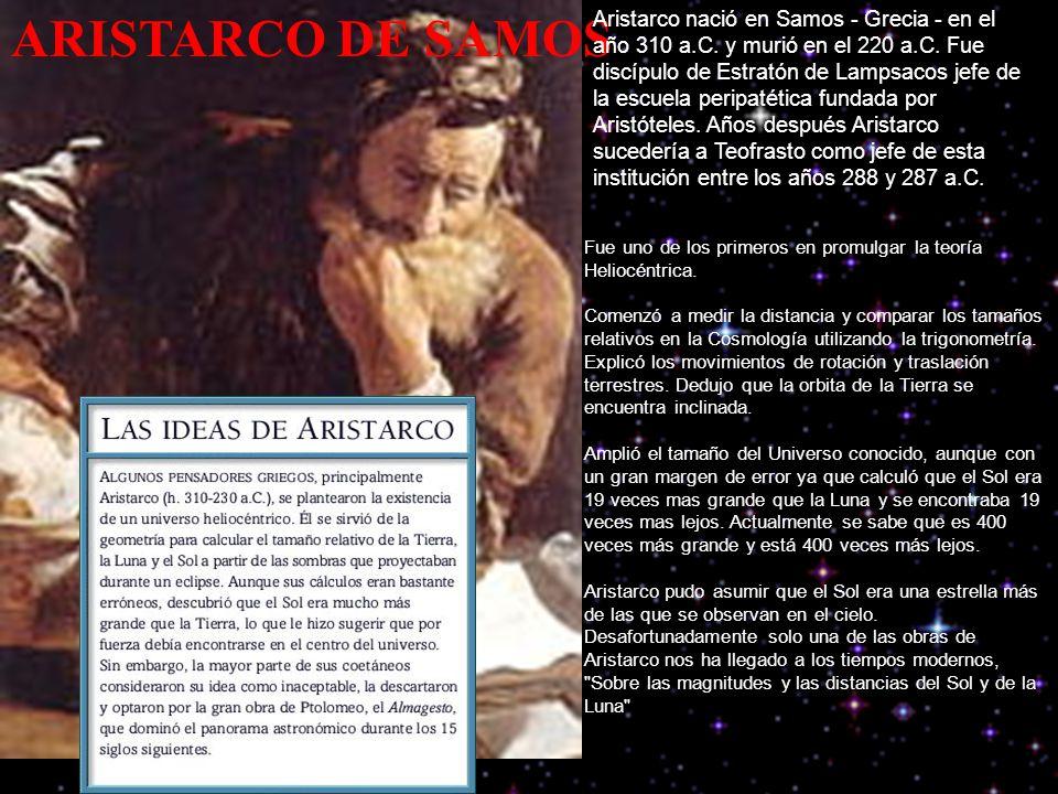 ARISTARCO DE SAMOS Aristarco nació en Samos - Grecia - en el año 310 a.C.