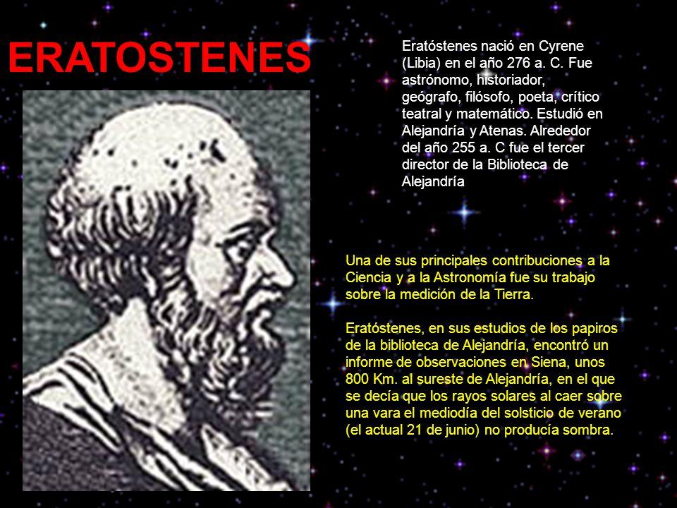 ERATOSTENES Eratóstenes nació en Cyrene (Libia) en el año 276 a.
