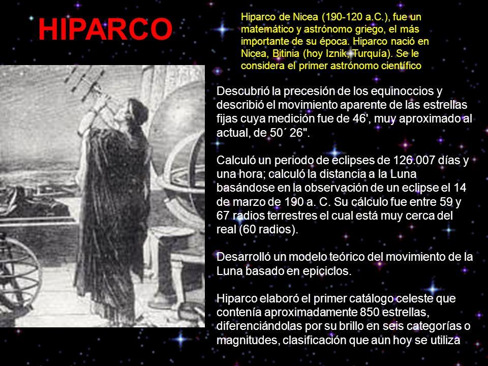 HIPARCO Hiparco de Nicea (190-120 a.C.), fue un matemático y astrónomo griego, el más importante de su época.