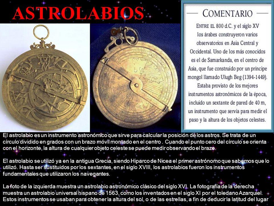 El astrolabio es un instrumento astronómico que sirve para calcular la posición de los astros.