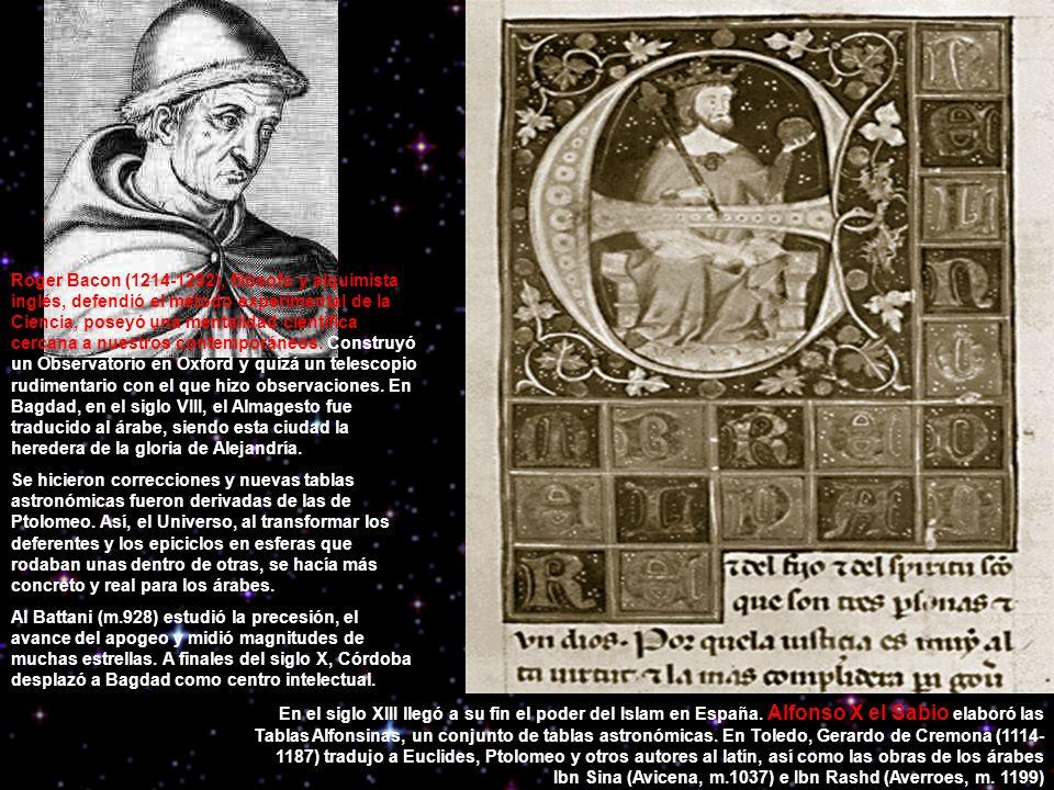 Roger Bacon (1214-1292), filósofo y alquimista inglés, defendió el método experimental de la Ciencia, poseyó una mentalidad científica cercana a nuestros contemporáneos.