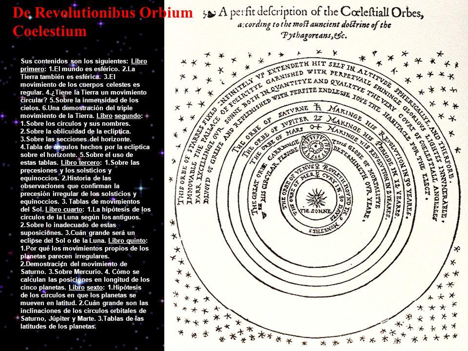 De Revolutionibus Orbium Coelestium Sus contenidos son los siguientes: Libro primero: 1.El mundo es esférico.