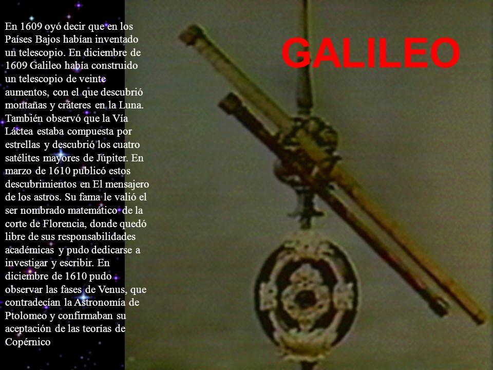 En 1609 oyó decir que en los Países Bajos habían inventado un telescopio.