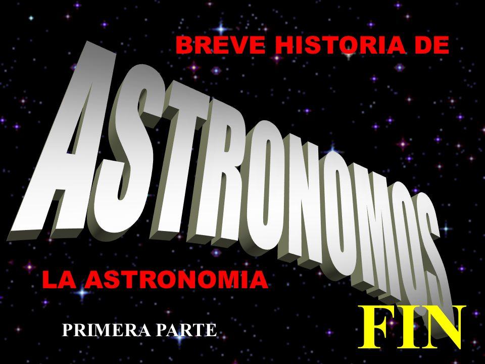 BREVE HISTORIA DE FIN LA ASTRONOMIA PRIMERA PARTE