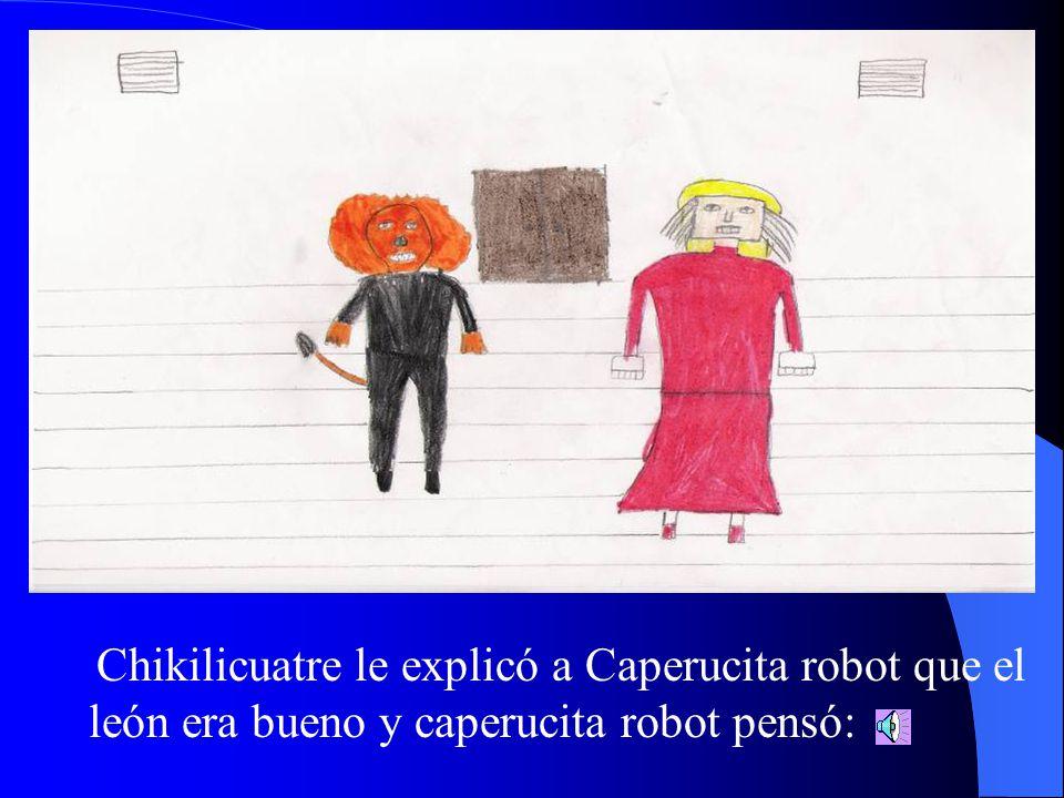 Había una vez una niña llamada Caperucita Robot, que se iba a jugar con su amigo Chemi el leñador.