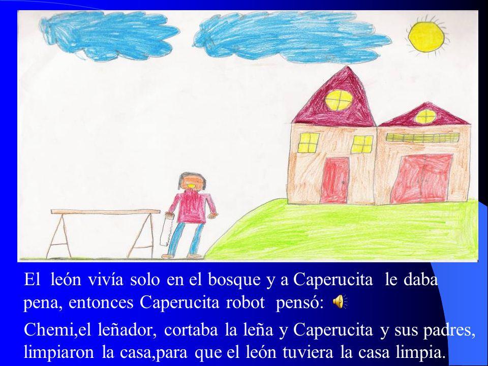 Chikilicuatre le explicó a Caperucita robot que el león era bueno y caperucita robot pensó: