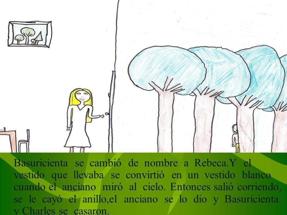 Basuricienta se cambió de nombre a Rebeca.Y el vestido que llevaba se convirtió en un vestido blanco cuando el anciano miró al cielo.