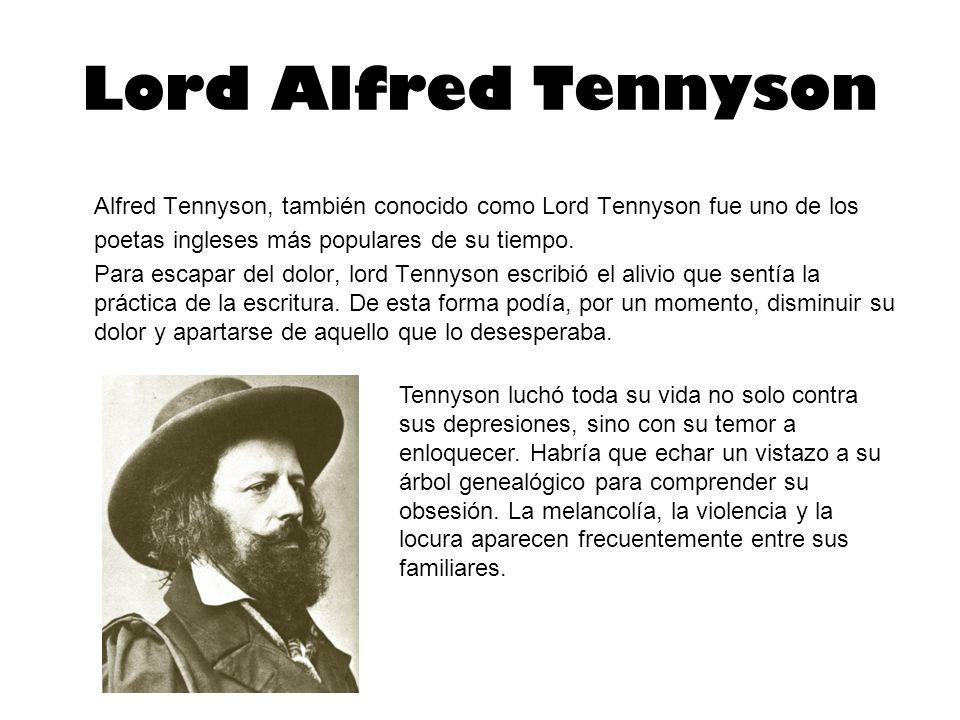Lord Alfred Tennyson Alfred Tennyson, también conocido como Lord Tennyson fue uno de los poetas ingleses más populares de su tiempo.