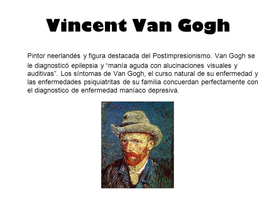 Vincent Van Gogh Pintor neerlandés y figura destacada del Postimpresionismo.