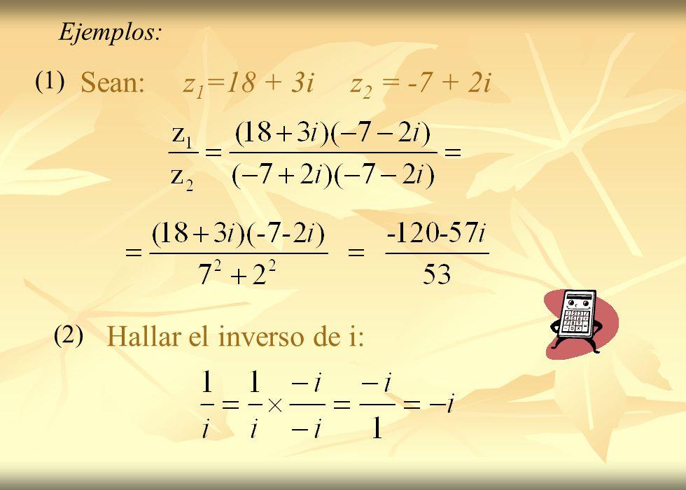 (1) (2) Ejemplos: Sean: z 1 =18 + 3i z 2 = -7 + 2i Hallar el inverso de i: