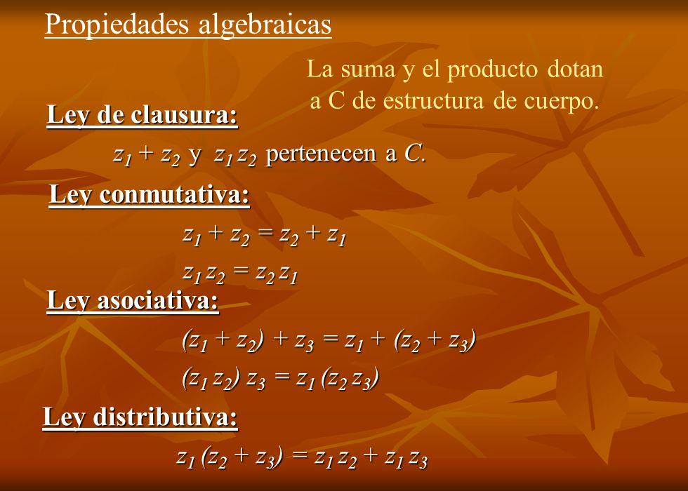Ley de clausura: z 1 + z 2 y z 1 z 2 pertenecen a C. Ley asociativa: (z 1 + z 2 ) + z 3 = z 1 + (z 2 + z 3 ) (z 1 z 2 ) z 3 = z 1 (z 2 z 3 ) Ley distr