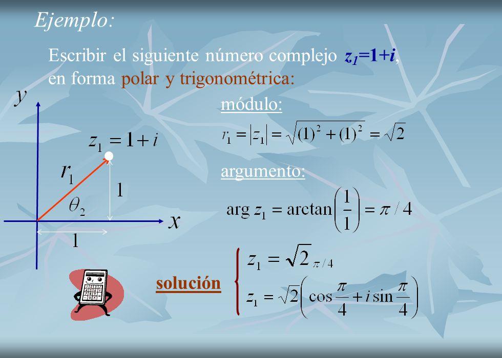 argumento: Ejemplo: Escribir el siguiente número complejo z 1 =1+i, en forma polar y trigonométrica: módulo: solución
