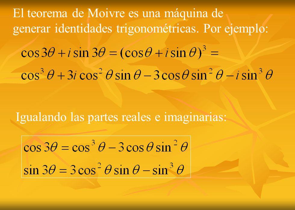 El teorema de Moivre es una máquina de generar identidades trigonométricas. Por ejemplo: Igualando las partes reales e imaginarias: