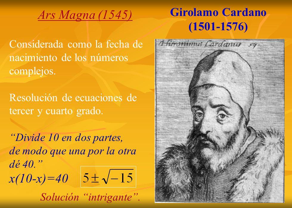 Girolamo Cardano (1501-1576) Ars Magna (1545) Considerada como la fecha de nacimiento de los números complejos. Resolución de ecuaciones de tercer y c
