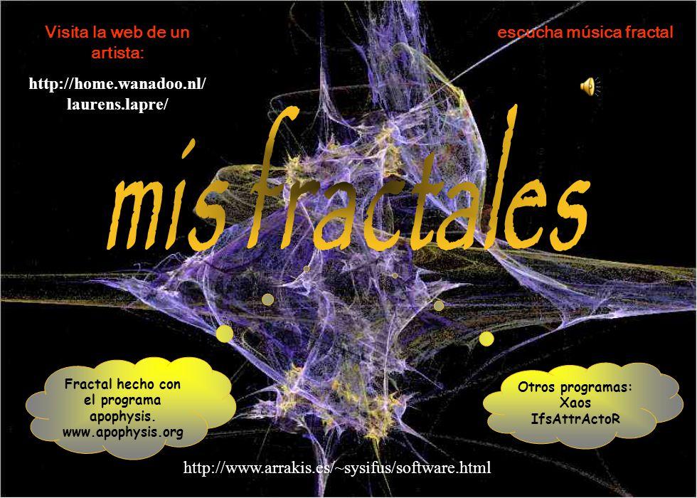 Otros programas: Xaos IfsAttrActoR Fractal hecho con el programa apophysis. www.apophysis.org http://www.arrakis.es/~sysifus/software.html Visita la w