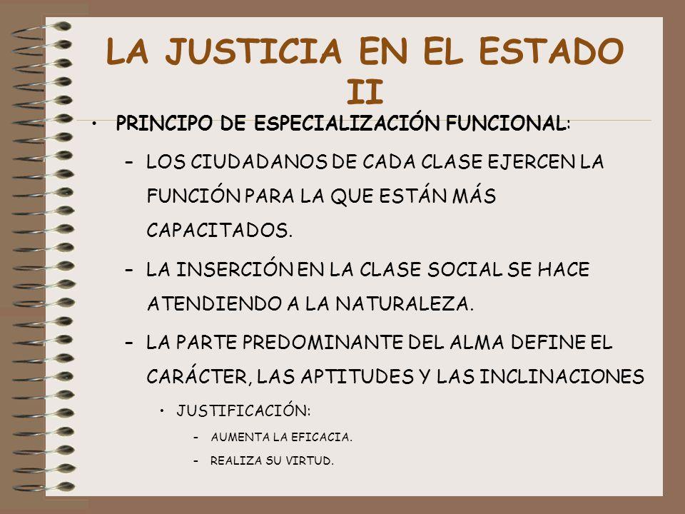 LA JUSTICIA EN EL ESTADO II PRINCIPO DE ESPECIALIZACIÓN FUNCIONAL: –LOS CIUDADANOS DE CADA CLASE EJERCEN LA FUNCIÓN PARA LA QUE ESTÁN MÁS CAPACITADOS.