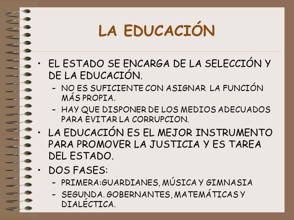 LA EDUCACIÓN EL ESTADO SE ENCARGA DE LA SELECCIÓN Y DE LA EDUCACIÓN. –NO ES SUFICIENTE CON ASIGNAR LA FUNCIÓN MÁS PROPIA. –HAY QUE DISPONER DE LOS MED