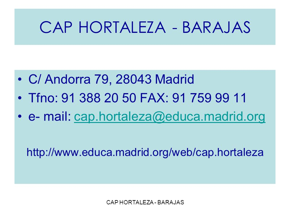 CAP HORTALEZA - BARAJAS C/ Andorra 79, 28043 Madrid Tfno: 91 388 20 50 FAX: 91 759 99 11 e- mail: cap.hortaleza@educa.madrid.orgcap.hortaleza@educa.ma