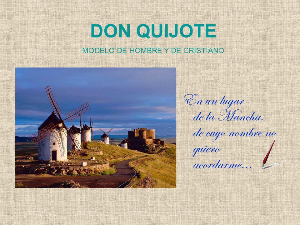 DON QUIJOTE MODELO DE HOMBRE Y DE CRISTIANO En un lugar de la Mancha, de cuyo nombre no quiero acordarme...