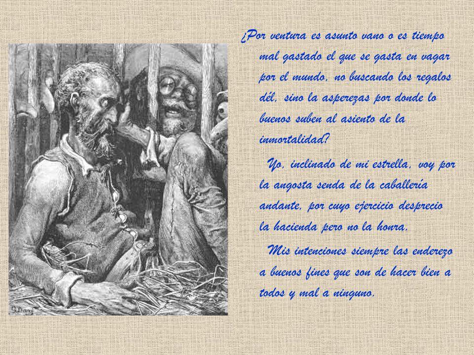Advierte Sancho respondió don Quijote, que hay dos maneras de hermosura: una del alma y otra del cuerpo; la del alma campea y se muestra en el entendi