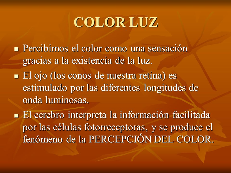 EL COLOR El color es una sensación visual producida por la luz. El color es una sensación visual producida por la luz. Nos permite definir con mayor r