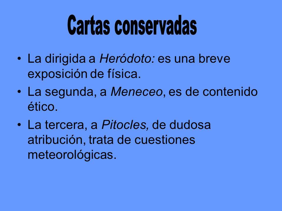 La dirigida a Heródoto: es una breve exposición de física. La segunda, a Meneceo, es de contenido ético. La tercera, a Pitocles, de dudosa atribución,