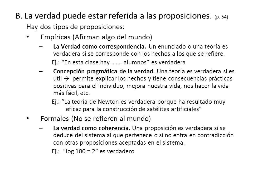 B. La verdad puede estar referida a las proposiciones. (p. 64) Hay dos tipos de proposiciones: Empíricas (Afirman algo del mundo) – La Verdad como cor
