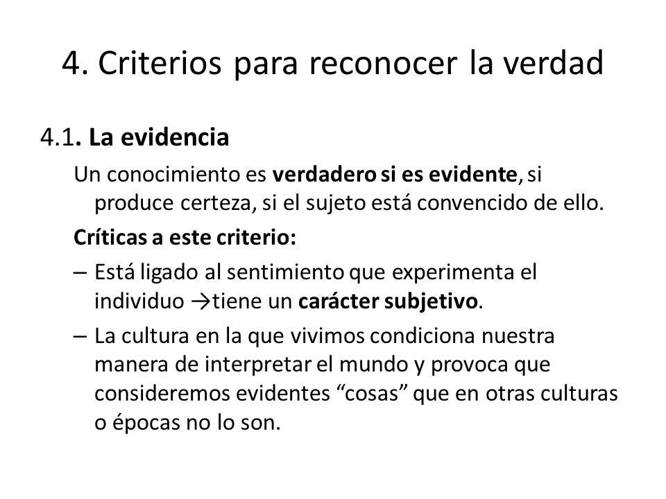 4. Criterios para reconocer la verdad 4.1. La evidencia Un conocimiento es verdadero si es evidente, si produce certeza, si el sujeto está convencido