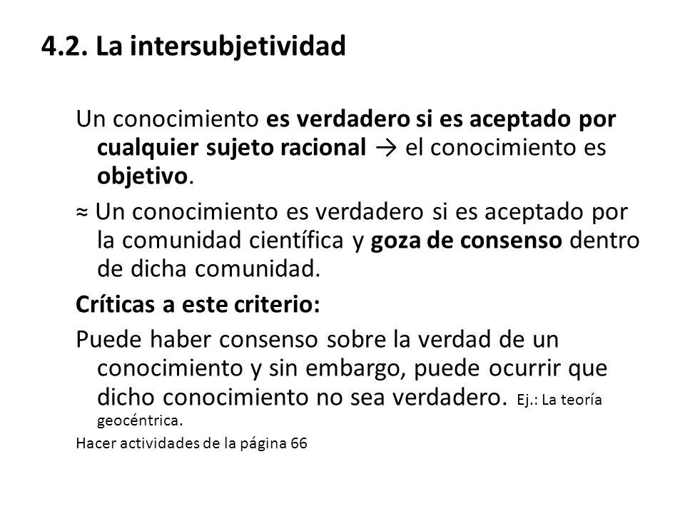 4.2. La intersubjetividad Un conocimiento es verdadero si es aceptado por cualquier sujeto racional el conocimiento es objetivo. Un conocimiento es ve