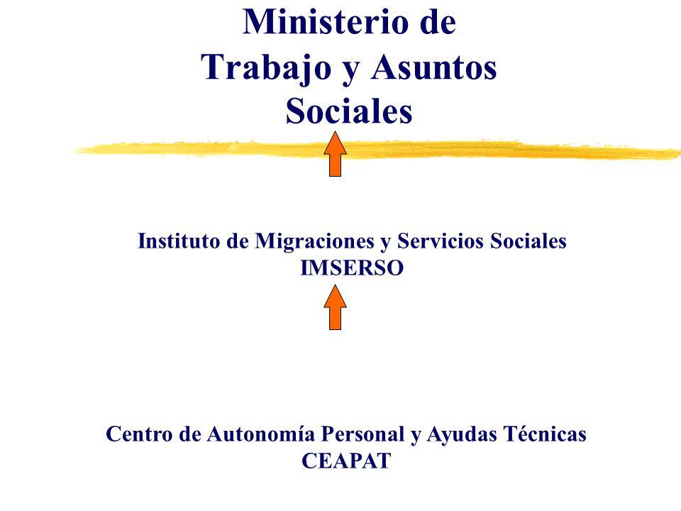 Ministerio de Trabajo y Asuntos Sociales Instituto de Migraciones y Servicios Sociales IMSERSO Centro de Autonomía Personal y Ayudas Técnicas CEAPAT