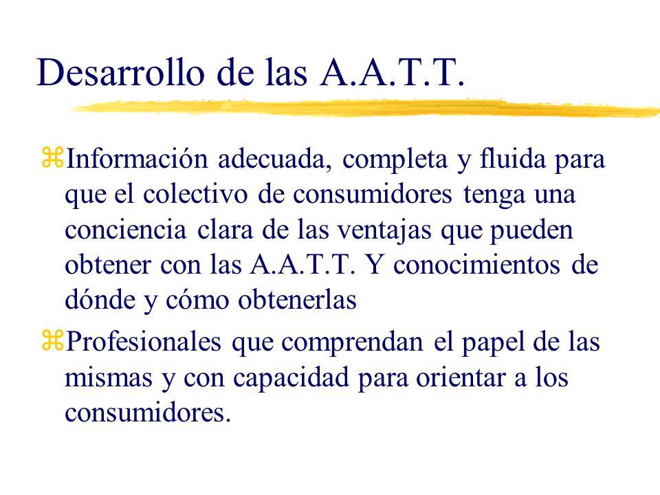 Desarrollo de las A.A.T.T. zInformación adecuada, completa y fluida para que el colectivo de consumidores tenga una conciencia clara de las ventajas q