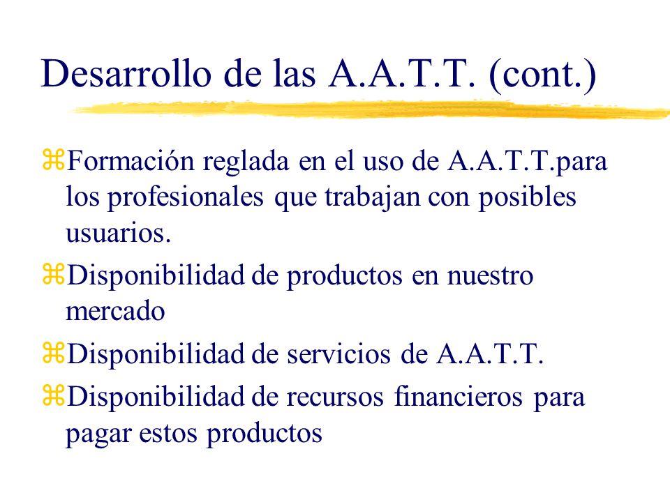 Desarrollo de las A.A.T.T. (cont.) zFormación reglada en el uso de A.A.T.T.para los profesionales que trabajan con posibles usuarios. zDisponibilidad