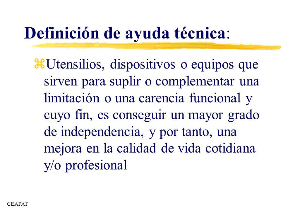 Definición de ayuda técnica : zUtensilios, dispositivos o equipos que sirven para suplir o complementar una limitación o una carencia funcional y cuyo