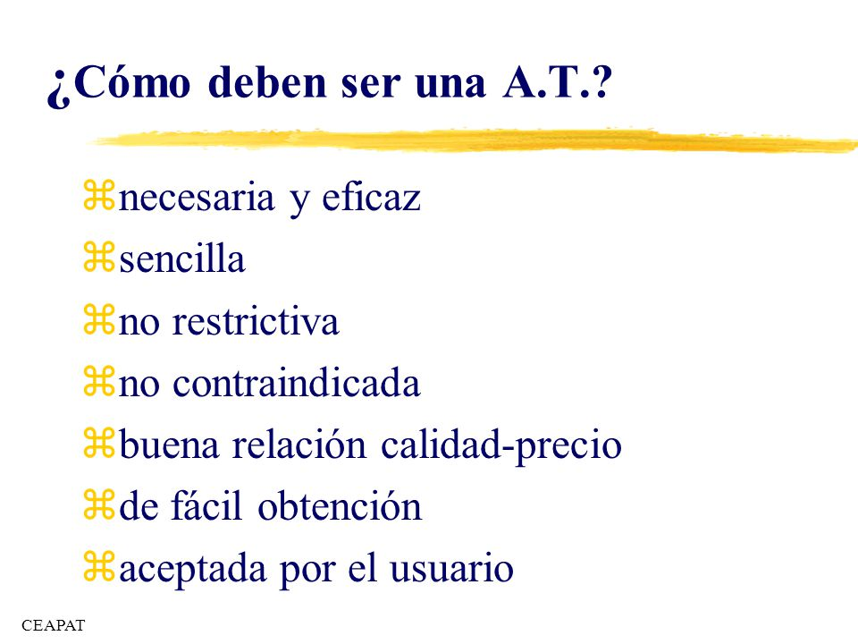 Prescripción de AA.TT.: zdiagnóstico y pronóstico zedad y sexo zevaluación del usuario zcontraindicaciones zcapacidad de aprendizaje del uso.